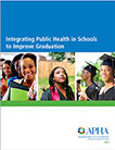 Report cover, Integrating Public Health In Schools to Improve Graduation